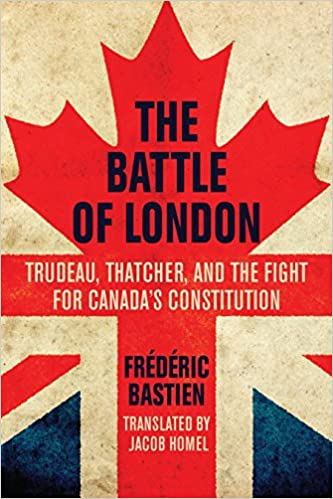 The Battle of London: Trudeau, Thatcher, and the Fight for