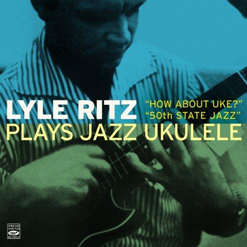 Price comparison product image Lyle Ritz plays Jazz Ukulele How About Uke and 50th State Jazz