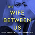 The Wife Between Us Audiobook by Sarah Pekkanen, Greer Hendricks Narrated by Julia Whelan