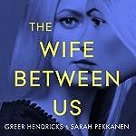The Wife Between Us | Sarah Pekkanen,Greer Hendricks