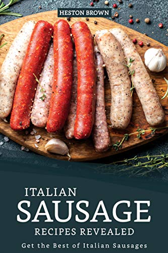 Italian Sausage Recipes Revealed: Get the Best of Italian Sausages