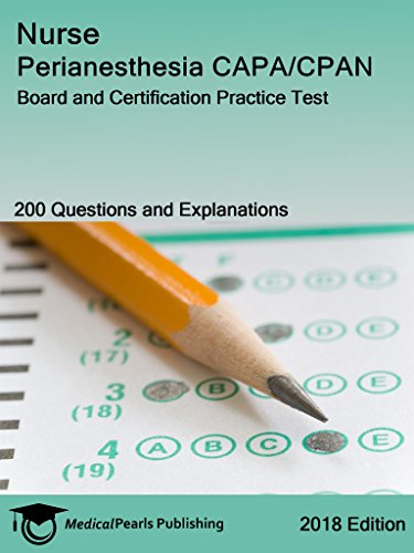 Nurse Perianesthesia CAPA/CPAN: Board and Certification Practice ...
