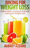 juicer bible - Juicing For Weight Loss: Juicers Bible - Juicing for Life and Juicing for Weight Loss (Get Juicied: Juicing Recipes, Juicing Diet, Juicing for Health Book 1)