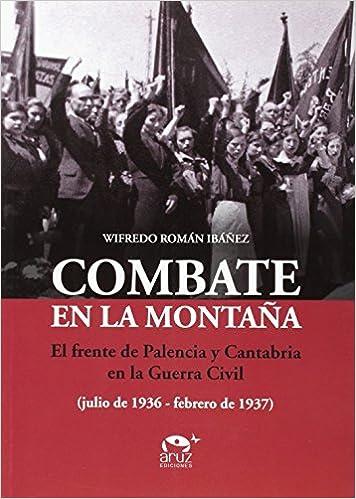 Combate en la montaña: El frente de Palencia y Cantabria en ...