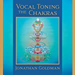 Vocal Toning the Chakras: Your Voice Is a Healing Force | Jonathan Goldman