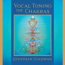 Vocal Toning the Chakras: Your Voice Is a Healing Force Discours Auteur(s) : Jonathan Goldman Narrateur(s) : Jonathan Goldman