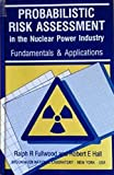 Probabilistic Risk Assessment in the Nuclear Power Industry: Fundamentals and Applications