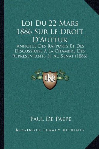 Download Loi Du 22 Mars 1886 Sur Le Droit D'Auteur: Annotee Des Rapports Et Des Discussions A La Chambre Des Representants Et Au Senat (1886) (French Edition) ebook