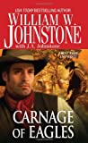 Carnage of Eagles, William W. Johnstone and J. A. Johnstone, 0786028092