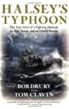 : Halsey's Typhoon: The True Story of a Fighting Admiral, an Epic Storm, and an Untold Rescue