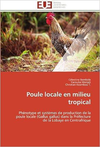 Lire Poule locale en milieu tropical: Phénotype et systèmes de production de la poule locale (Gallus gallus) dans la Préfecture de la Lobaye en Centrafrique pdf