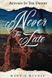 Never Too Late (Autumn In The Desert) (Volume 3)