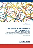 The Fatigue Properties of Elastomers, Amir Tabakovic, 3838339541