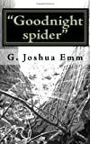 Goodnight Spider, G. Joshua Emm, 1449966853