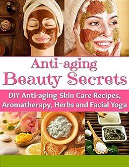 Anti Aging Beauty Secrets: DIY Anti- Aging Skin Care Recipes ...