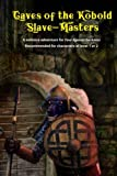 Caves of the Kobold Slave Masters: A solitaire adventure for Four Against Darkness Recommended for characters of level 1 or 2 (Volume 2)