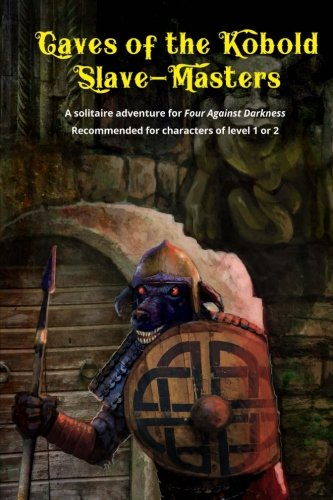 (Caves of the Kobold Slave Masters: A solitaire adventure for Four Against Darkness Recommended for characters of level 1 or 2 (Volume 2) )
