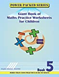 Power Packed Giant Book of Maths Practice Sheets for Children: Book 5
