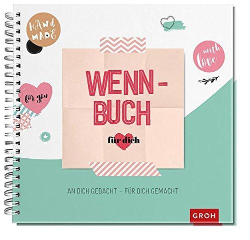 Wenn-Buch für dich: An dich gedacht, für dich gemacht Spiralbindung – 26. Februar 2018 Groh Kreativteam für dich gemacht Groh Verlag B075KN11PG