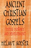 Ancient Christian Gospels : Their History and Development, Koester, Helmut and Koester, 0334024501