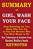 img - for Summary of GIRL, WASH YOUR FACE- Stop Believing the Lies About Who You Are so You Can Become Who You Were Meant to Be: Key Takeaways & Analysis from Rachel Hollis's book book / textbook / text book