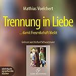Trennung in Liebe: ...damit Freundschaft bleibt | Mathias Voelchert