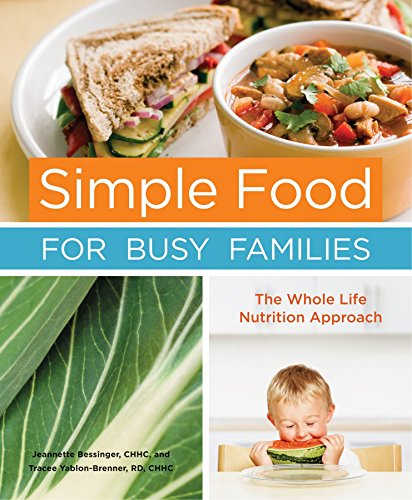 Simple Food for Busy Families: The Whole Life Nutrition Approach by Jeannette Bessinger, Tracee Yablon-Brenner