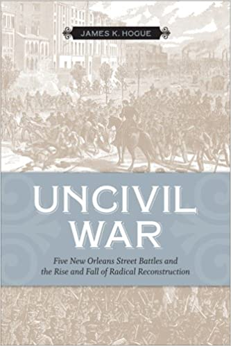 Book Uncivil War: Five New Orleans Street Battles and the Rise and Fall of Radical Reconstruction