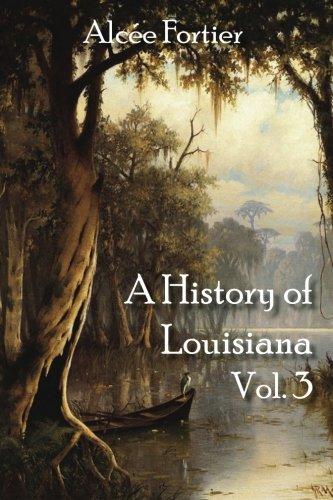 A History of Louisiana Vol. 3 (Volume 3)
