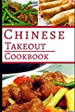 Chinese Takeout Cookbook: Delicious Chinese Takeout Copycat Recipes You Can Easily Make At Home! (Copycat Recipes Cookbook)