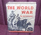 img - for The World War in Photographs (Big Little Book): 190 Authentic Photographs -- A Pictorial History of the Battles in Europe, Asia and Africa, in the Air and on the Seas; Inspired by Laurence Stallings book / textbook / text book