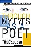 Through My Eyes As A Poet, Bill Gulden, 0595351964