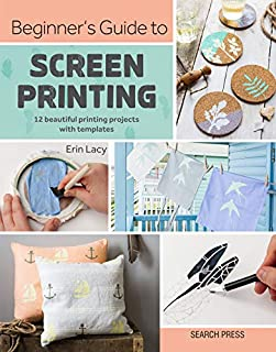 Book Cover: Beginner's Guide to Screen Printing: 12 beautiful printing projects with templates
