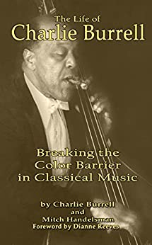 The Life of Charlie Burrell: Breaking the Color Barrier in Classical Music by [Burrell, Charlie, Handelsman, Mitch]