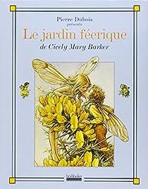 Le jardin féérique : De Cicely Mary Barker par Barker