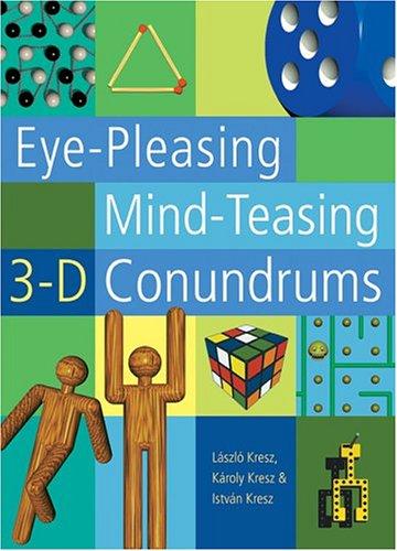 Eye-Pleasing, Mind-Teasing 3-D Conundrums