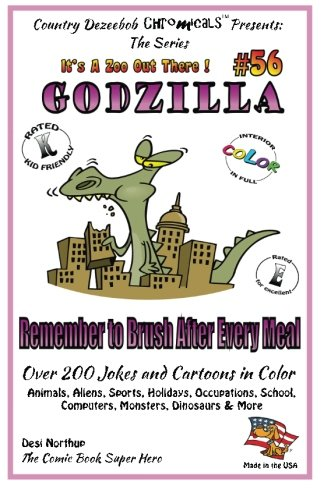Godzilla - Remember to Brush After Every Meal - Over 200 Jokes + Cartoons -Animals, Aliens, Sports, Holidays, Occupations, School, Computers, ... COLOR (It's a Zoo Out There !) (Volume 56) pdf