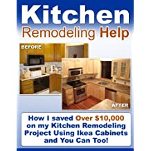 Kitchen Remodeling Help: How I Saved $10,000 on My Kitchen Remodeling Project Using Ikea Cabinets and You Can Too!