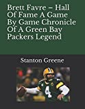 Brett Favre – Hall Of Fame A Game By Game Chronicle Of A Green Bay Packers Legend