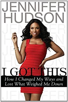 I Got This: How I Changed My Ways and Lost What Weighed Me Down by [Hudson, Jennifer]