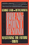 Break-Point and Beyond : Mastering the Future - Today, Land, George and Jarman, Beth, 0887305474