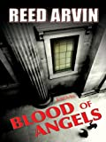 Blood of Angels, Reed Arvin, 159722118X