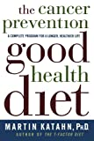 Cancer Prevention Good Health Diet, Martin Katahn, 0393320588