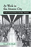 At Work in the Atomic City, Russell B. Olwell, 1572333243