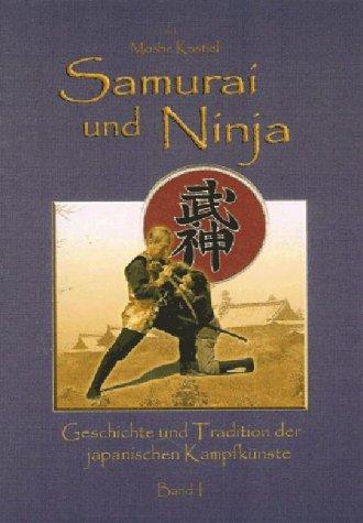 Samurai und Ninja - Band I: Geschichte und Tradition der japanischen Kampfkünste