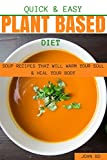 Quick and Easy Plant based Diet Soup Recipes That Will Warm Your Soul and Heal Your Body