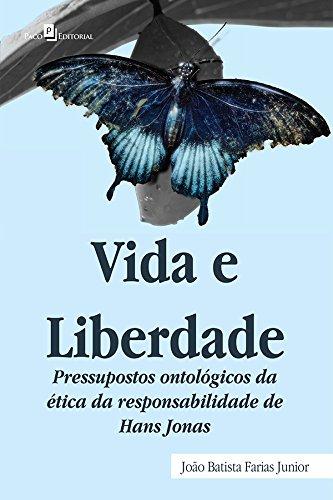 Vida e Liberdade. Pressupostos Ontológicos da Ética da Responsabilidade de Hans Jonas