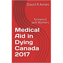 Medical Aid in Dying Canada 2017: foreword Jack Wynters