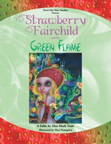 Strawberry Fairchild & The Green Flame: A Fable by Alan Mark Train pdf epub