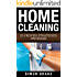 Home Cleaning: 25 Proven Strategies Unveiled (Interior Design, Home Organizing, Home Cleaning, Home Living, Home Construction, Home Design Book 4)